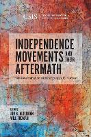 Independence Movements and Their Aftermath: Self-Determination and the Struggle for Success - CSIS Reports (Hardback)