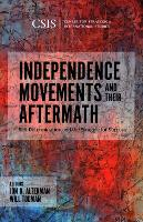 Independence Movements and Their Aftermath: Self-Determination and the Struggle for Success - CSIS Reports (Paperback)
