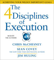 The 4 Disciplines of Execution: Achieving Your Wildly Important Goals (CD-Audio)