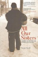 All Our Sisters: Stories of Homeless Women in Canada (Paperback)