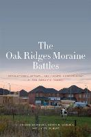 The Oak Ridges Moraine Battles: Development, Sprawl, and Nature Conservation in the Toronto Region (Paperback)