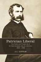 Patrician Liberal: The Public and Private Life of Sir Henri-Gustave Joly de Lotbiniere, 1829-1908 (Paperback)