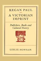 Kegan Paul - A Victorian Imprint: Publishers, Books and Cultural History - Heritage (Paperback)