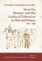 Canadian State Trials, Volume IV: Security, Dissent, and the Limits of Toleration in War and Peace, 1914-1939 - Canadian State Trials IV (Hardback)