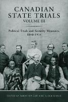 Canadian State Trials: Canadian State Trials Political Trials and Security Measures, 1840-1914 v. 3 - Canadian State Trials 3 (Hardback)