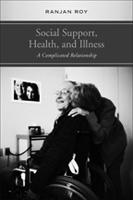 Social Support, Health, and Illness: A Complicated Relationship (Hardback)