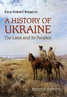 A History of Ukraine: The Land and Its Peoples - 2nd Edition (Hardback)