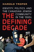 The Defining Decade: Identity, Politics, and the Canadian Jewish Community in the 1960s (Hardback)