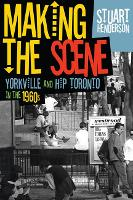 Making the Scene: Yorkville and Hip Toronto in the 1960s (Hardback)