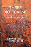 Three Bio-Realms: Biotechnology and the Governance of Food, Health, and Life in Canada - Studies in Comparative Political Economy and Public Policy (Hardback)