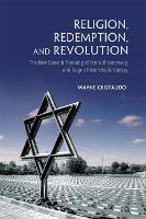 Religion, Redemption and Revolution: The New Speech Thinking Revolution of Franz Rozenzweig and Eugen Rosenstock-Huessy (Hardback)