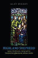 Highland Shepherd: James MacGregor, Father of the Scottish Enlightenment in Nova Scotia (Hardback)