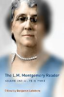 The L.M. Montgomery Reader: Volume One: A Life in Print (Hardback)
