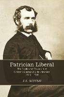 Patrician Liberal: The Public and Private Life of Sir Henri-Gustave Joly de Lotbiniere, 1829-1908 (Hardback)