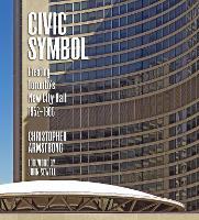 Civic Symbol: Creating Toronto's New City Hall, 1952-1966 (Hardback)