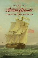 Imagining the British Atlantic after the American Revolution - UCLA Clark Memorial Library Series (Hardback)