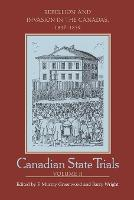 Canadian State Trials: Rebellion and Invasion in the Canadas, 1837-1839 - Canadian State Trials II (Paperback)