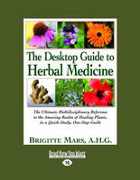 The Desktop Guide to Herbal Medicine (3 Volume Set): The Ultimate Multidisciplinary Reference to the Amazing Realm of Healing Plants, in a Quick-Study, One-Stop Guide (Paperback)