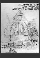Medieval Art and Architecture after the Middle Ages (Hardback)
