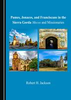 Pames, Jonaces, and Franciscans in the Sierra Gorda: Mecos and Missionaries (Hardback)