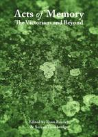Acts of Memory: The Victorians and Beyond (Hardback)