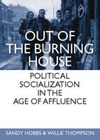 Out of the Burning House: Political Socialization in the Age of Affluence (Hardback)