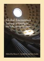 Global Encounters: Pedagogical Paradigms and Educational Practices (Hardback)