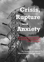 Crisis, Rupture and Anxiety: An Interdisciplinary Examination of Contemporary and Historical Human Challenges (Hardback)