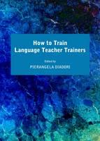 How to Train Language Teacher Trainers (Hardback)