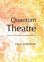 Quantum Theatre: Science and Contemporary Performance (Hardback)