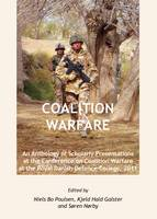 Coalition Warfare: An Anthology of Scholarly Presentations at the Conference on Coalition Warfare at the Royal Danish Defence College, 2011 (Hardback)