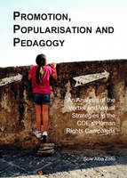 Promotion, Popularisation and Pedagogy: An Analysis of the Verbal and Visual Strategies in the COE's Human Rights Campaigns (Hardback)