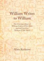 William Writes to William: The Correspondence of William Gilpin (1724-1804) and His Grandson William (1789-1811) (Hardback)