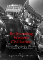Re-Inventing Western Civilisation: Transnational Reconstructions of Liberalism in Europe in the Twentieth Century (Hardback)