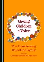 Giving Children a Voice: The Transforming Role of the Family (Hardback)