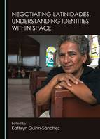 Negotiating Latinidades, Understanding Identities within Space (Hardback)