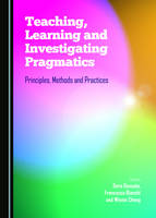 Teaching, Learning and Investigating Pragmatics: Principles, Methods and Practices (Hardback)