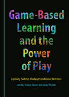 Game-Based Learning and the Power of Play: Exploring Evidence, Challenges and Future Directions (Hardback)