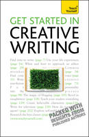 Get Started in Creative Writing: Teach Yourself - Teach Yourself Creative Writing (Paperback)