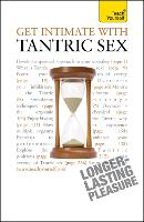 Get Intimate with Tantric Sex: Be a better lover and discover a fresh approach to sexuality - Teach Yourself - General (Paperback)
