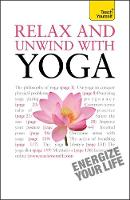 Relax And Unwind With Yoga: Teach Yourself (Paperback)