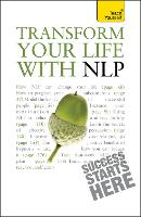Transform Your Life with NLP: Teach Yourself - Teach Yourself - General (Paperback)