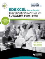 Edexcel the Transformation of Surgery c1845-c1918 (a Unit 3 Source Enquiry) - SHPS (Paperback)