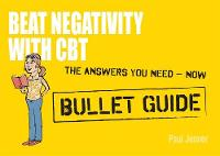 Beat Negativity with CBT: Bullet Guides (Paperback)