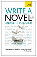 Write a Novel and Get it Published: How to generate great ideas, write compelling fiction and secure publication (Paperback)