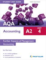 AQA A2 Accounting Student Unit Guide: Unit 4 Further Aspects of Management Accounting - AQA A2 Accounting (Paperback)