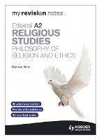 My Revision Notes: Edexcel A2 Religious Studies Developments: Philosophy of Religion and Ethics - My Revision Notes (Paperback)