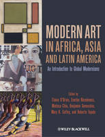 Modern Art in Africa, Asia and Latin America: An Introduction to Global Modernisms (Hardback)