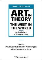 Art in Theory: The West in the World - An Anthology of Changing Ideas (Paperback)