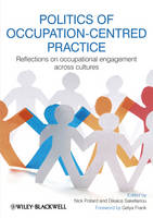 Politics of Occupation-Centred Practice: Reflections on Occupational Engagement Across Cultures (Paperback)
